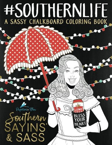 Southern Sayins' & Sass: A Chalkboard Coloring Book: Well Bless Your Heart: Southern Charm & Southern Sayings Funny Coloring Books For Grown