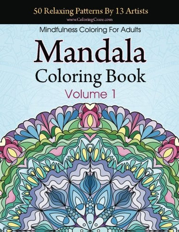 Mandala Coloring Book: 50 Relaxing Patterns By 13 Artists, Mindfulness Coloring For Adults Volume 1 (ColoringCraze Adult Coloring Books, Str