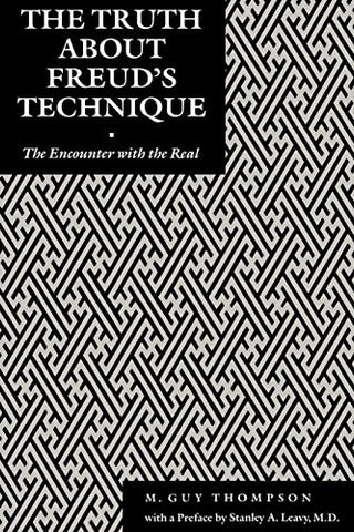 The Truth About Freud's Technique: The Encounter With the Real (Psychoanalytic Crosscurrents)