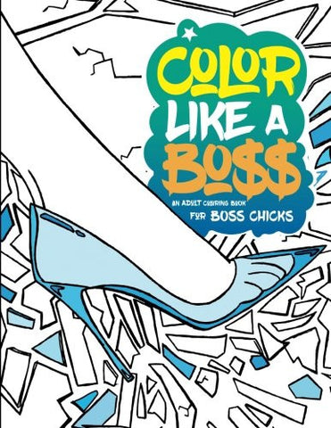Color Like A Boss: An Adult Coloring Book For Bo$$ Chicks