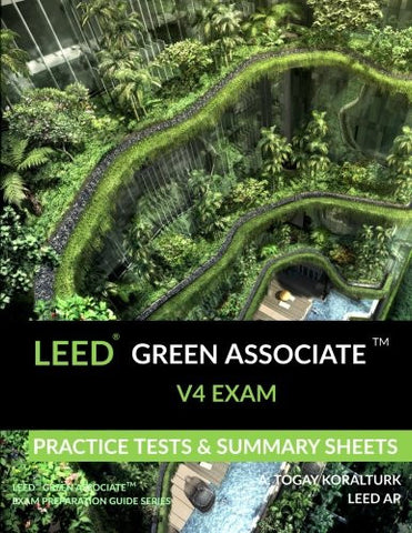 LEED Green Associate V4 Exam Practice Tests & Summary Sheets (LEED Green Associate Exam Preparation Guide Series)