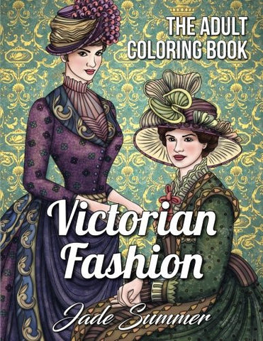 Victorian Fashion: An Adult Coloring Book with Beautiful Vintage Dresses, Historical Fashion Designs, and Relaxing Floral Patterns
