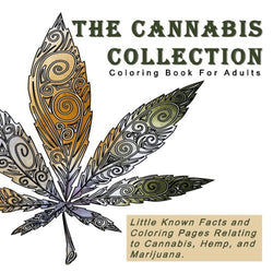 The Cannabis Collection: Coloring Book for Adults with Quotes (Little Known Facts and Coloring Pages Relating to Cannibus, Hemp, and Marijua