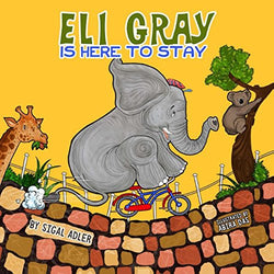 """ Eli Gray is here to stay "": Elephants Story Book For Kids: (BOOKS FOR KIDS) (Volume 1)"