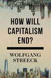 How Will Capitalism End?: Essays on a Failing System