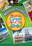 MASSACHUSETTS What's So Great About This State (Arcadia Kids)