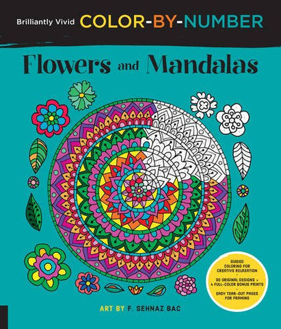Brilliantly Vivid Color-by-Number: Flowers and Mandalas: Guided coloring for creative relaxation--30 original designs + 4 full-color bonus p