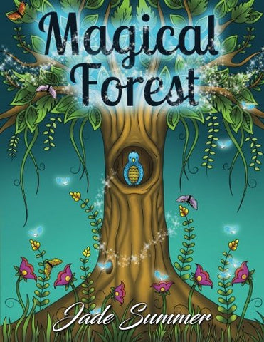 Magical Forest: An Adult Coloring Book with Enchanted Forest Animals, Fantasy Landscape Scenes, Country Flower Designs, and Mythical Nature