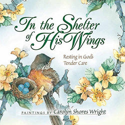 In the Shelter of His Wings: Resting in God's Tender Care