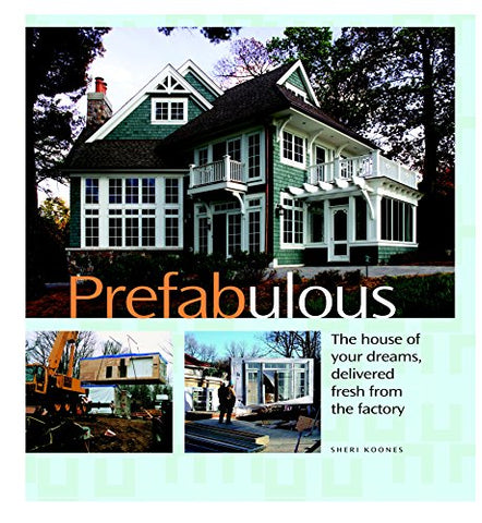 Prefabulous: Prefabulous Ways to Get the Home of Your Dreams