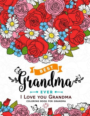 I Love you Grandma coloring book for grandma: Flower ,Floral and Cute Animals with Quotes to color