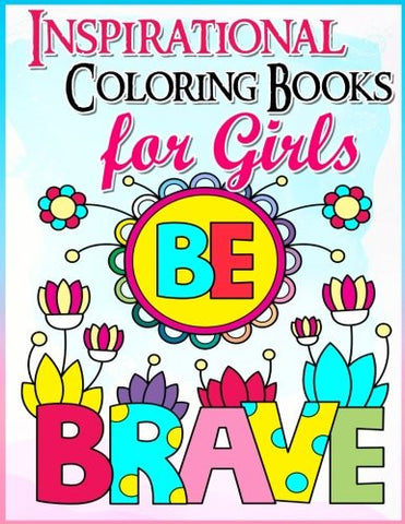 Coloring Books for Girls: Inspirational Coloring Book for Girls: A Gorgeous Coloring Book for Girls 2017 (Cute, Relaxing, Inspiring, Quotes,