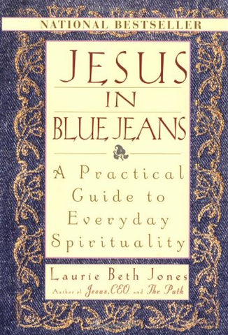 Jesus In Blue Jeans: A Practical Guide To Everyday Spirituality