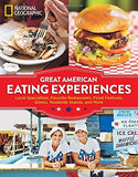 Great American Eating Experiences: Local Specialties, Favorite Restaurants, Food Festivals, Diners, Roadside Stands, and More