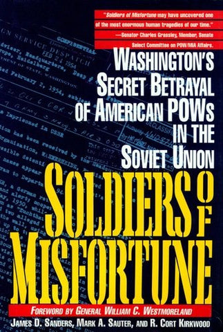 Soldiers of Misfortune: Washington's Secret Betrayal of American POWs in the Soviet Union