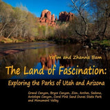 The Land of Fascination: Exploring the Parks of Utah and Arizona: Grand Canyon, Bryce Canyon, Zion, Arches, Sedona, Antelope Canyon, Coral P