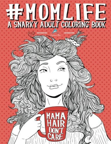 Mom Life: A Snarky Adult Coloring Book (Humorous Coloring Books For Grown- Ups)