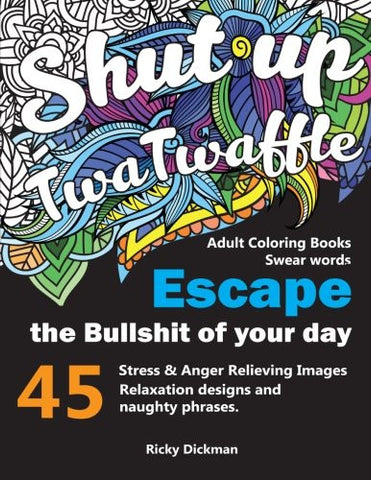 Adult Coloring Books Swear words: Shut up twatwaffle : Escape the Bullshit of your day : Stress Relieving Swear Words black background Desig