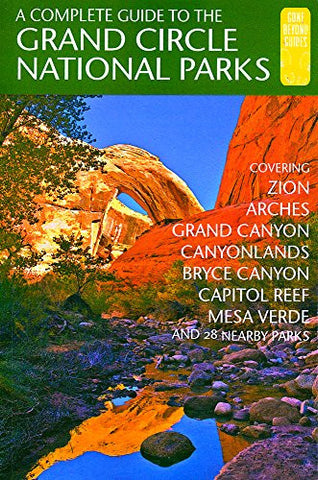 A Complete Guide to the Grand Circle National Parks: Covering Zion, Bryce Canyon, Capitol Reef, Arches, Canyonlands, Mesa Verde, and Grand C