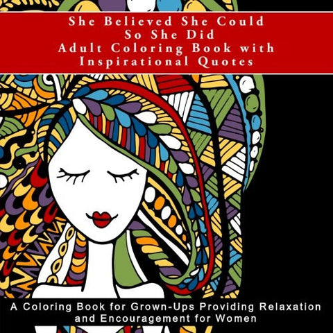 She Believed She Could So She Did Adult Coloring Book with Inspirational Quotes: A Coloring Book for Grown-Ups Providing Relaxation and Enco