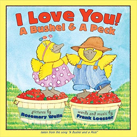 I Love You! A Bushel & A Peck