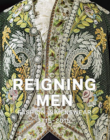 Reigning Men: Fashion In Menswear, 1715–2015