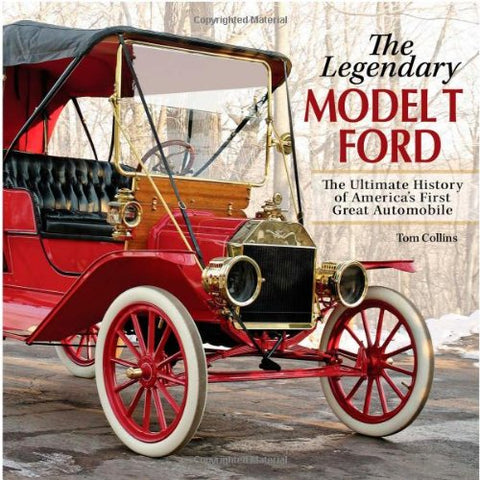 The Legendary Model-T Ford: The Ultimate History of America's First Great Automobile