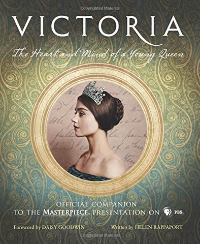 Victoria: The Heart and Mind of a Young Queen: Official Companion to the Masterpiece Presentation on PBS