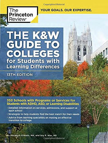 The K&W Guide to Colleges for Students with Learning Differences, 13th Edition: 353 Schools with Programs or Services for Students with ADHD