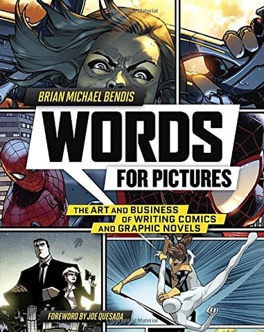 Words for Pictures: The Art and Business of Writing Comics and Graphic Novels