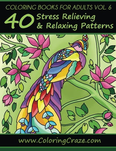 Coloring Books For Adults Volume 6: 40 Stress Relieving And Relaxing Patterns, Adult Coloring Books Series By ColoringCraze.com (ColoringCra