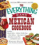 The Everything Easy Mexican Cookbook: Includes Chipotle Salsa, Chicken Tortilla Soup, Chiles Rellenos, Baja-Style Crab, Pistachio-Coconut Fl