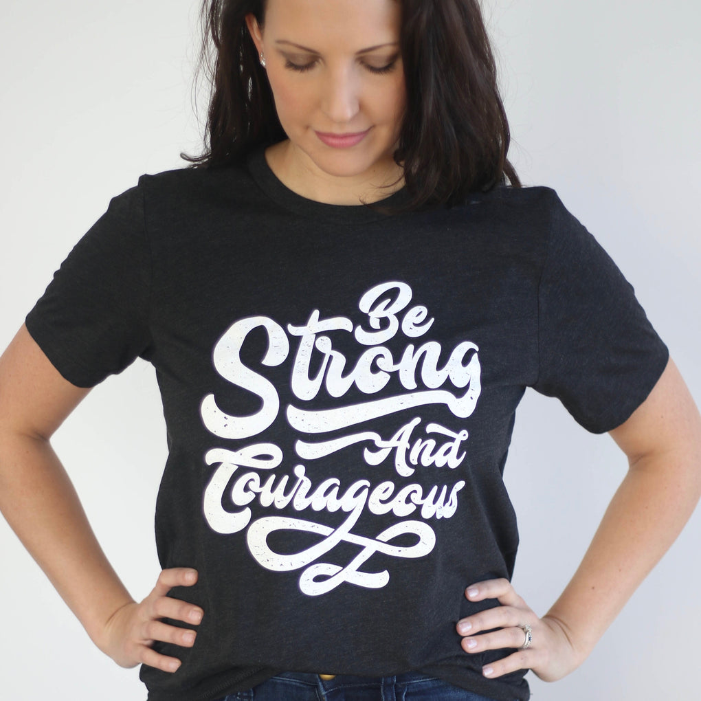 Be Strong & Courageous Tee (Script)