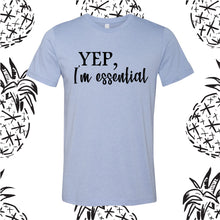Load image into Gallery viewer, YEP, I'm essential Tee