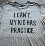 I Can't My Kid Has Practice - KC Shirts