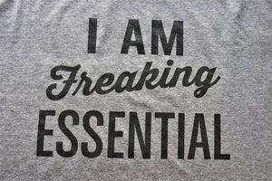 I Am Freaking Essential! - KC Shirts