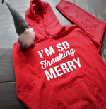 I'm So Freaking Merry! Hoodie - KC Shirts