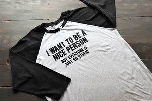 I want to be a nice person...but everyone is just so stupid! - KC Shirts
