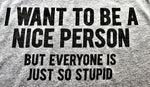 I want to be a nice person... - KC Shirts