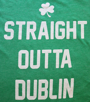 "Close Up of ""Straight Outta Dublin"" Irish Shirt Printed in White ink on a heather green unisex soft style short sleeve t-shirt with a shamrock - Dalton Ink"