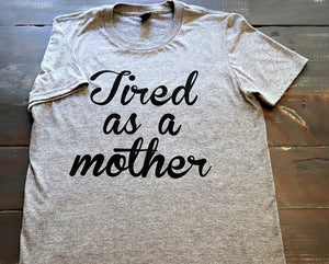 "Fun novelty t-shirt with ""Tired as a Mother"" printed in black on a heather grey soft style t-shirt unisex - Dalton Ink"