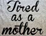 Tired as a Mother - KC Shirts