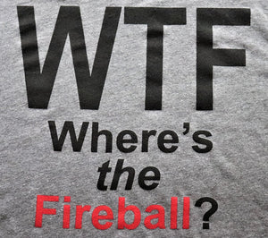 WTF - Where's The Fireball - KC Shirts