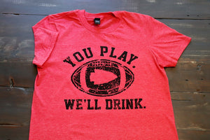 You Play We'll Drink - KC Shirts