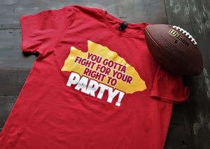 You gotta fight, for your right to PAAARRRRTY! - T-shirt - KC Shirts