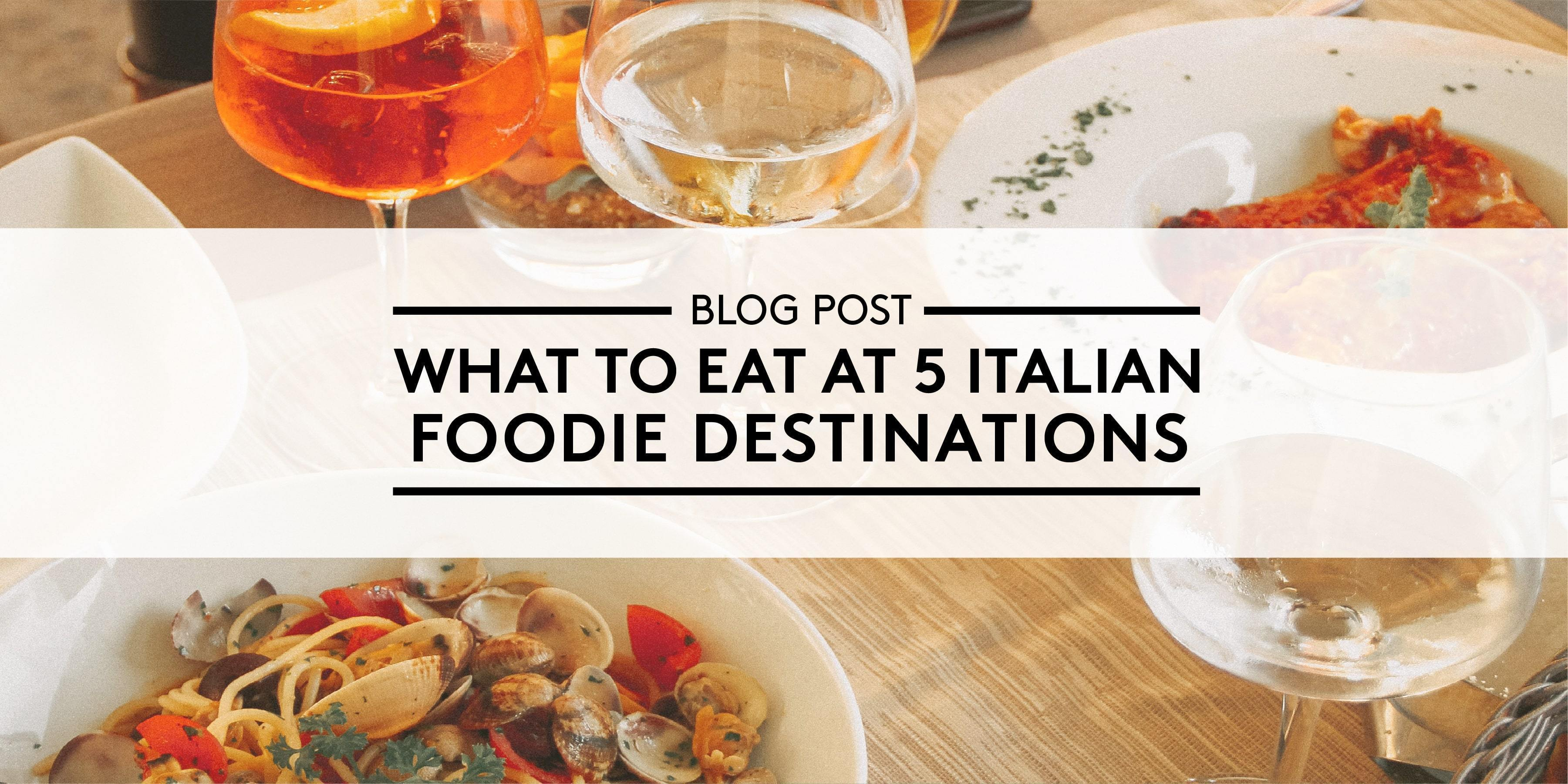 What to Eat at 5 Italian Foodie Destinations