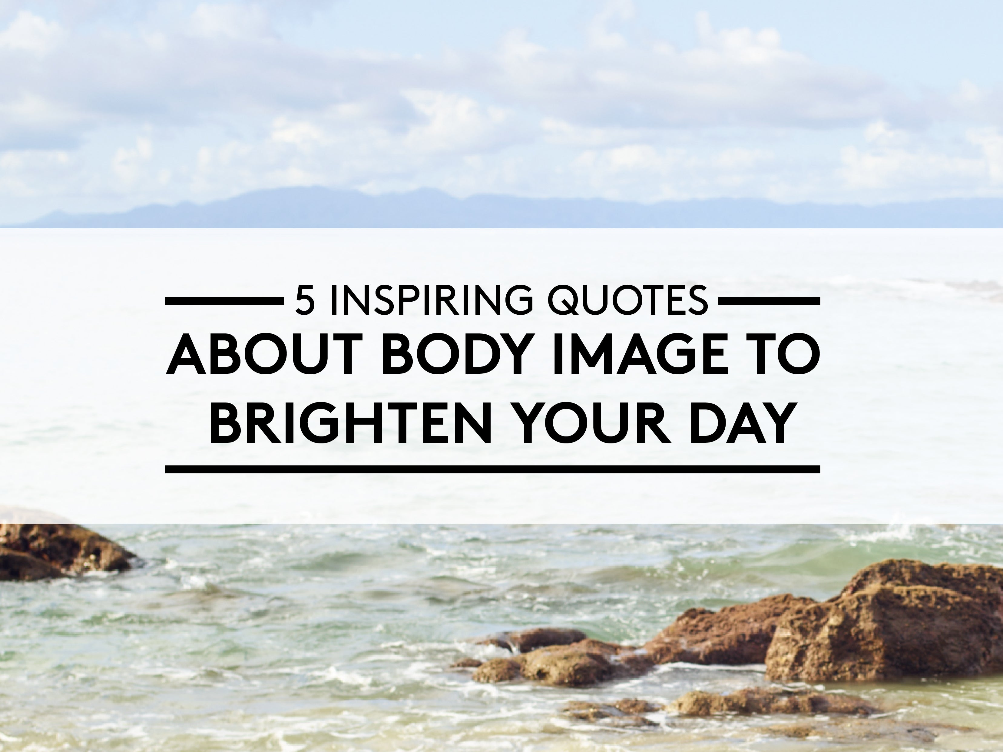 5 Inspiring Quotes About Body Image to Brighten Your Day