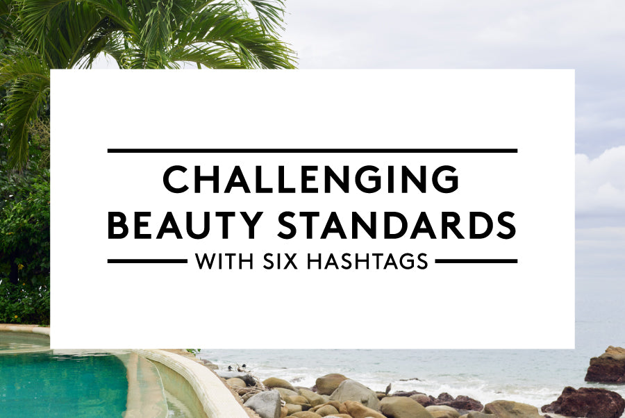 Challenging Beauty Standards with Six Hashtags