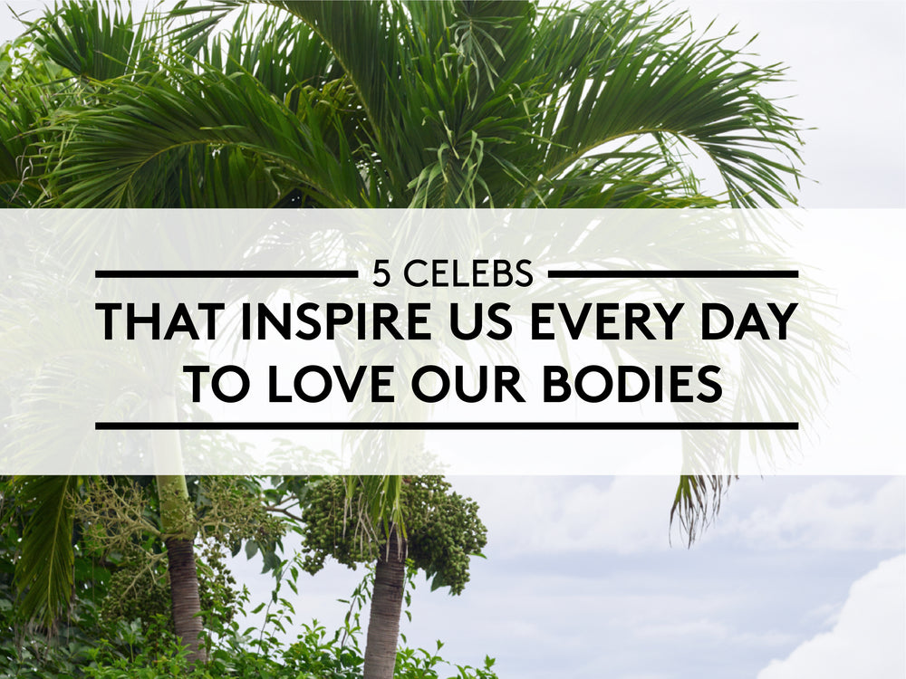 5 Celebs That Inspire Us Every Day to Love our Bodies