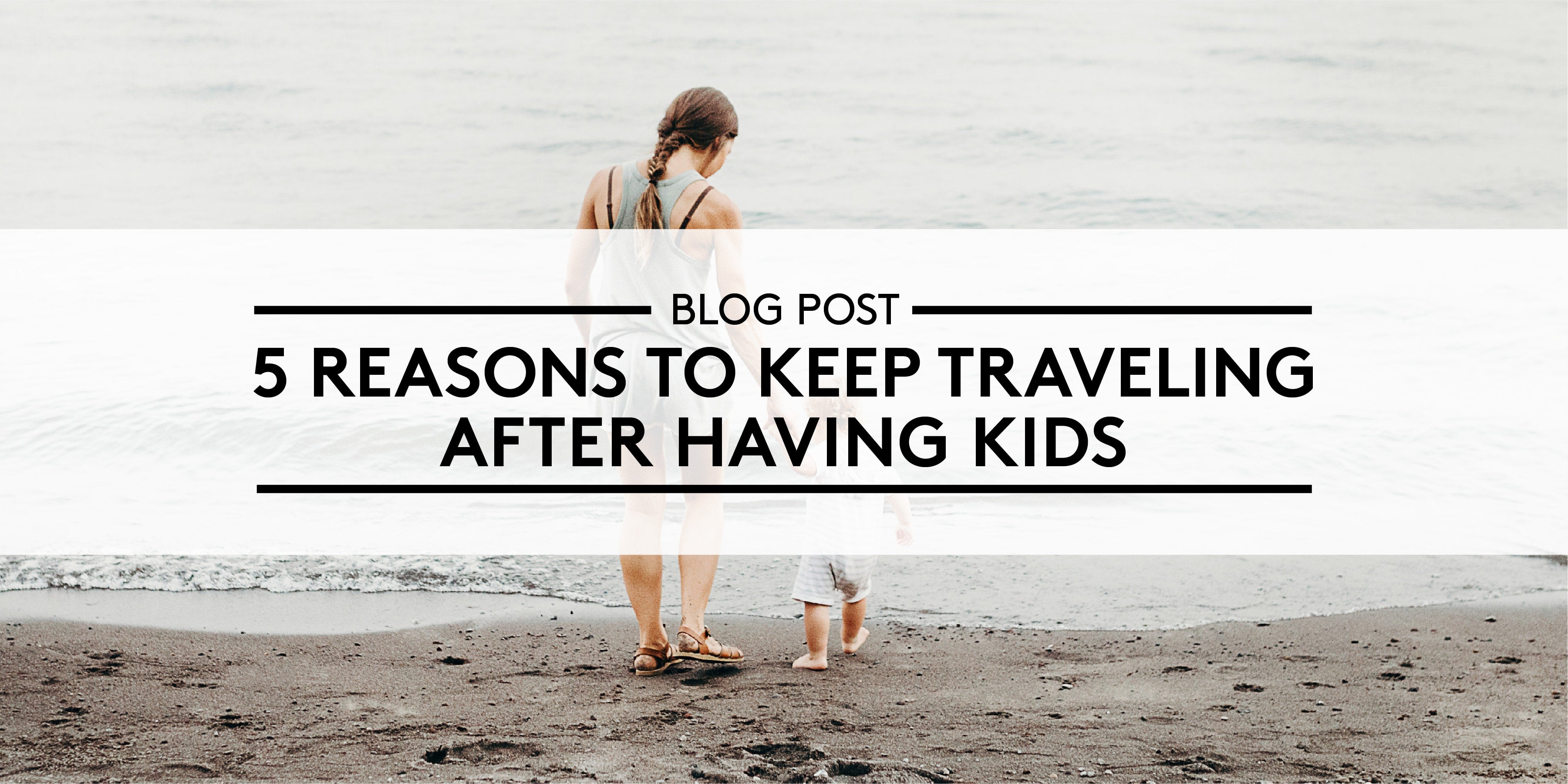 5 Reasons to Keep Traveling After Having Kids